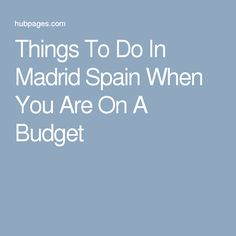 Things To Do In Madrid Spain When You Are On A Budget