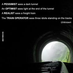 The pessimist, the optimist, the realist, and the train operator...