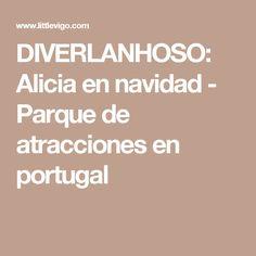DIVERLANHOSO: Alicia en navidad - Parque de atracciones en portugal