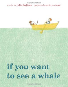 If You Want to See a Whale: Julie Fogliano, Erin Stead: 9781596437319: Amazon.com: Books