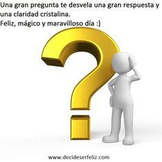Una gran pregunta te desvela una gran respuesta y una claridad cristalina.  Feliz, mágico y maravilloso día :)
