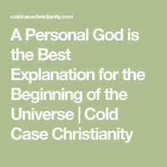 A Personal God is the Best Explanation for the Beginning of the Universe   Cold Case Christianity