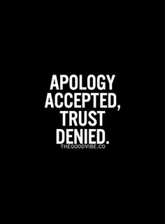 I can accept your apology out of forgiveness and still be able to not allow you back into my life.