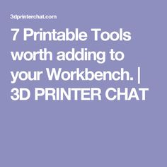7 Printable Tools worth adding to your Workbench. | 3D PRINTER CHAT