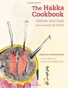 The Hakka Cookbook: Chinese Soul Food from around the World: Linda Lau Anusasananan, Alan Chong Lau, Martin Yan
