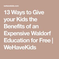 13 Ways to Give your Kids the Benefits of an Expensive Waldorf Education for Free | WeHaveKids