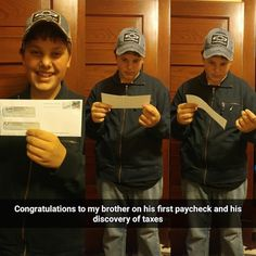 Congratulations to my brother on his first paycheck and his discovery of taxes