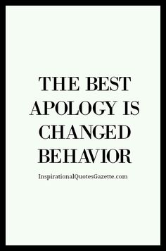 Never got an apology... most definitely not changed behavior.