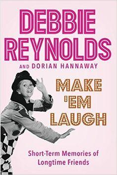 Make 'Em Laugh: Short-Term Memories of Longtime Friends by Debbie Reynolds and Dorian Hannaway. Read October 2016.