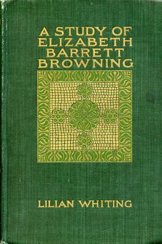 'A study of Elizabeth Barrett Browning' by Lilian Whiting. Little, Brown, Boston, 1899