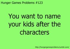 Hunger Games Problem #123 No =D But I thought that if I have a cat, I'll name it after one of the characters.