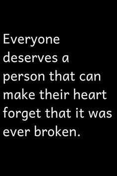 Everyone deserves a person that can make their heart forget that it was ever broken. Love Quotes For Him, Great Quotes, Quotes To Live By, Me Quotes, Motivational Quotes, Inspirational Quotes, Relationship Quotes, Relationships, My Guy