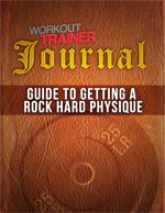 WT Journal - Guide to Getting a Rock Hard Physique