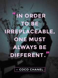 """Meilleures Citations De Mode & Des Créateurs  : """"In order to be irreplaceable one must always be different."""" coco cha"""