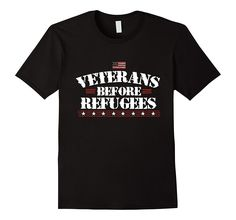 Veterans Before Refugees - Patriotic T Shirt USA