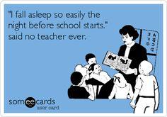 Funny Teacher Week Ecard: 'I fall asleep so easily the night before school starts.' said no teacher ever.