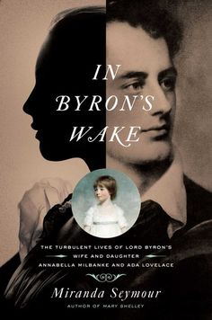 In Byron's Wake: The Turbulent Lives of Lord Byron's Wife and Daughter: Annabella Milbanke and Ada Lovelace ebook by Miranda Seymour - Rakuten Kobo Good Books, Books To Read, Reading Books, Free Books, Ada Lovelace, Used Books Online, Lord Byron, Mary Shelley, Price Book