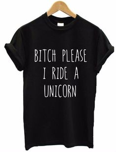 Bitch Please I Ride a Unicorn T-Shirt - Rebel Style Shop- This stylish t-shirt will definitely add attitude to your outfit. Comfortable and loose, the shirt is ideal for lazy days, with denim shorts and some flats. It is also versatile, perfect for a soft grunge look or punk rock OOTD.                                                                                                                                                                                 More