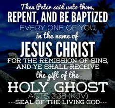 Then Peter said unto them, Repent, and be baptized every one of you in the name of Jesus Christ for the remission of sins, and ye shall receive the gift of the Holy Ghost. — Acts 2:38 (KJV)