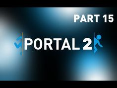 Let's Play Portal 2 - This Part is Too Hard For My Retardedness - Part 15