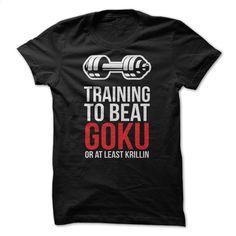 Training To Beat Goku  T Shirts, Hoodies, Sweatshirts - #graphic tee #awesome…
