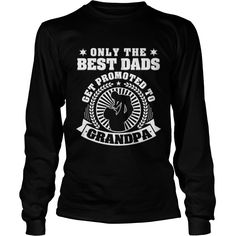 It's Great To Be Only the Best Dads get promoted to Grandpa  Tshirt #gift #ideas #Popular #Everything #Videos #Shop #Animals #pets #Architecture #Art #Cars #motorcycles #Celebrities #DIY #crafts #Design #Education #Entertainment #Food #drink #Gardening #Geek #Hair #beauty #Health #fitness #History #Holidays #events #Home decor #Humor #Illustrations #posters #Kids #parenting #Men #Outdoors #Photography #Products #Quotes #Science #nature #Sports #Tattoos #Technology #Travel #Weddings #Women