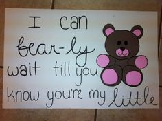 """""""I can bear-ly wait till you know you're my little"""" Except no sign, an actual teddy bear"""