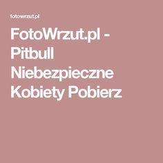 FotoWrzut.pl - Pitbull Niebezpieczne Kobiety Pobierz
