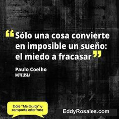 Solo una cosa convierte en imposible un sueño: el miedo a fracasar. www.eddyrosales.com #PersonalBranding