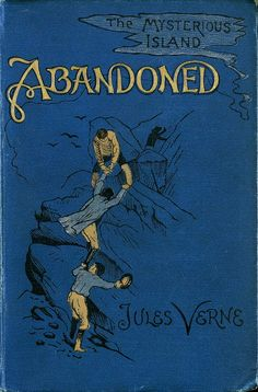 """Abandoned"" (The Mysterious Island) by Jules Verne. Published by Sampson Low, Marston & Co in London Vintage Book Covers, Vintage Children's Books, Antique Books, Book Cover Art, Book Cover Design, Book Art, Jules Verne, Good Books, My Books"