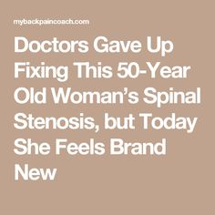 Doctors Gave Up Fixing This 50-Year Old Woman's Spinal Stenosis, but Today She Feels Brand New