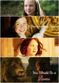 """If you were any braver, you would be a lioness""~Aslan to Lucy Photo edit by Anna Beane"