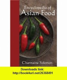Encyclopedia Of Asian Food (9781742570099) Charmaine Solomon , ISBN-10: 1742570097  , ISBN-13: 978-1742570099 ,  , tutorials , pdf , ebook , torrent , downloads , rapidshare , filesonic , hotfile , megaupload , fileserve