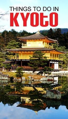 Things to do in Kyoto Japan. Traveling to Kyoto tips and information. Japan travels. Kyoto Bucket list.