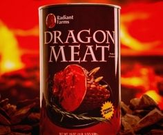 Canned Dragon Meat $15 A stuffed dead dragon pops out.