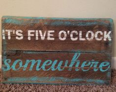 """Hand painted rustic pallet wood sign """"it's 5 o'clock somewhere"""""""