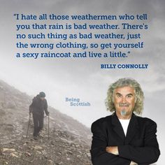 Billy Connolly on weather Great Quotes, Quotes To Live By, Me Quotes, Funny Quotes, Inspirational Quotes, Uplifting Quotes, Cool Words, Wise Words, Billy Connolly