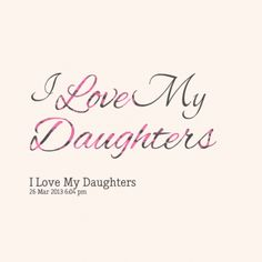 Page 1 of Quotes about I love my daughters- Inspirably.com