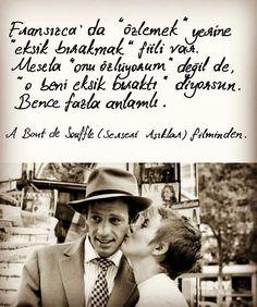 """Fransızca'da """"özlemek"""" yerine eksik bırakmak fiili var. Mesela """"onu özlüyorum"""" değil de """"o beni eksik bıraktı"""" diyorsun. Bence fazla anlamlı. -"""