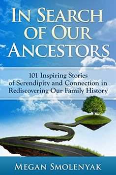 In Search Of Our Ancestors 101 Inspiring Stories Of Serendipity And Connection Julia Roberts