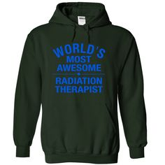 worlds most awesome RADIATION THERAPIST T Shirt, Hoodie, Sweatshirt