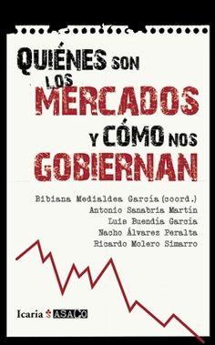 Quiénes son los mercados y cómo nos gobiernan / Bibiana Medialdea García (coord.), Antonio Sanabria Martín...[et al.] - http://fama.us.es/record=b2406880~S5*spi