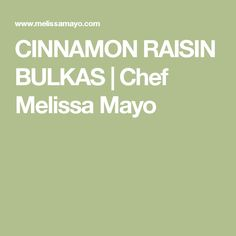 CINNAMON RAISIN BULKAS | Chef Melissa Mayo