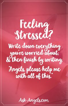 "Feeling Stressed? Write down everything you're worried about, and then finish by writing, ""angels, please help me with all of this."""