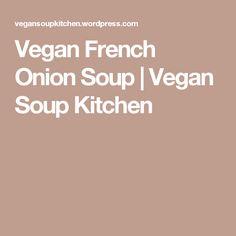 Vegan French Onion Soup | Vegan Soup Kitchen