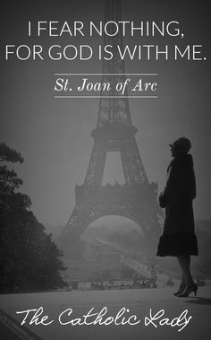 I fear nothing, for God is with me. Joan of Arc I fear nothing, for God is with me. Joan of Arc Saint Joan Of Arc, St Joan, Catholic Saints, Roman Catholic, Catholic Daily, Catholic Beliefs, Catholic Churches, Joan Of Arc Quotes, Inspirational Catholic Quotes