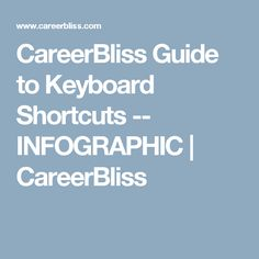CareerBliss Guide to Keyboard Shortcuts -- INFOGRAPHIC | CareerBliss
