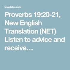 Proverbs 19:20-21, New English Translation (NET) Listen to advice and receive…