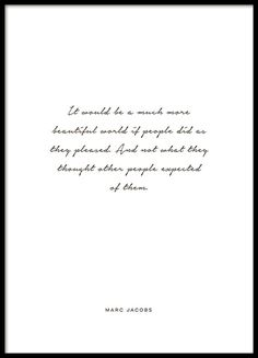 Poster with a quote by Marc Jacobs, well-known designer/fashion creator. A typography print with nice cursive that looks great with a modern and stylish decor. Nice on its own or with other posters in a trendy collage. Why not mix and match fashionable illustrations with your favorite quote? www.desenio.com