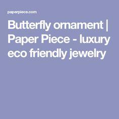 Butterfly ornament | Paper Piece - luxury eco friendly jewelry